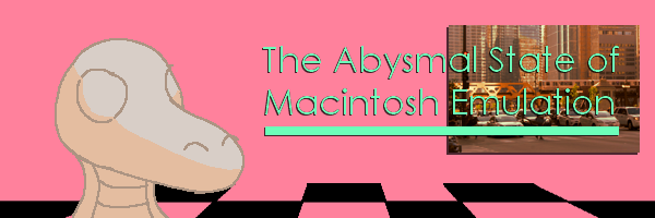 The Abysmal State of Macintosh Emulation thumbnail